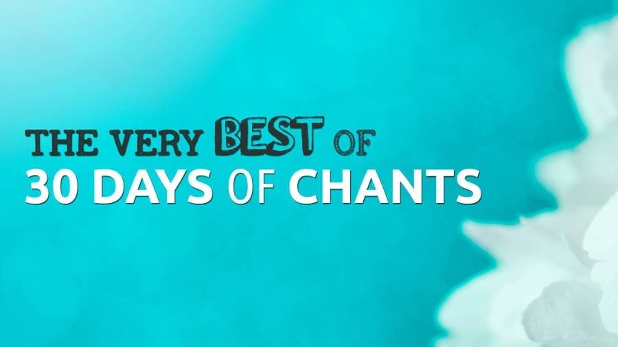 The Very Best of 30 DAYS of CHANTS
