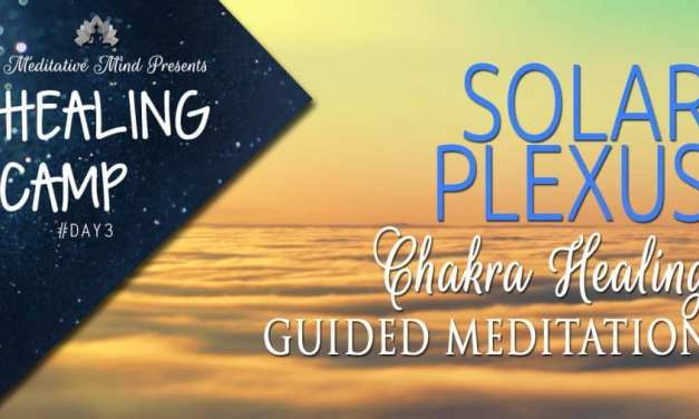 Solar Plexus Chakra Healing Guided Meditation | Healing Camp #3