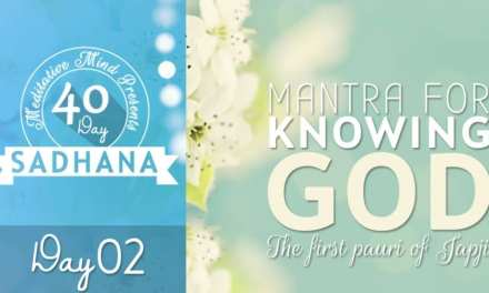 Day 02 of #40DaySADHANA | Mantra for Knowing God – Sochai Soch Na Hovai