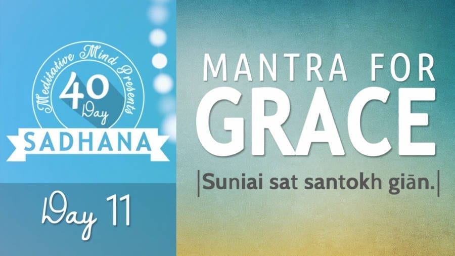 Day 11 of #40DaySADHANA | Mantra for Grace – Suniai Sat Santokh Gian