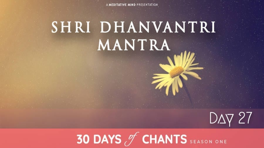 30 Days of Chants - Day 27 - Shri Dhanvantri Mantra - Meditative Mind - Mantra Meditation journey