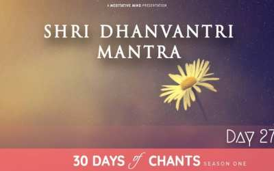 Day 27 | DHANVANTRI MANTRA – Mantra for Good Health