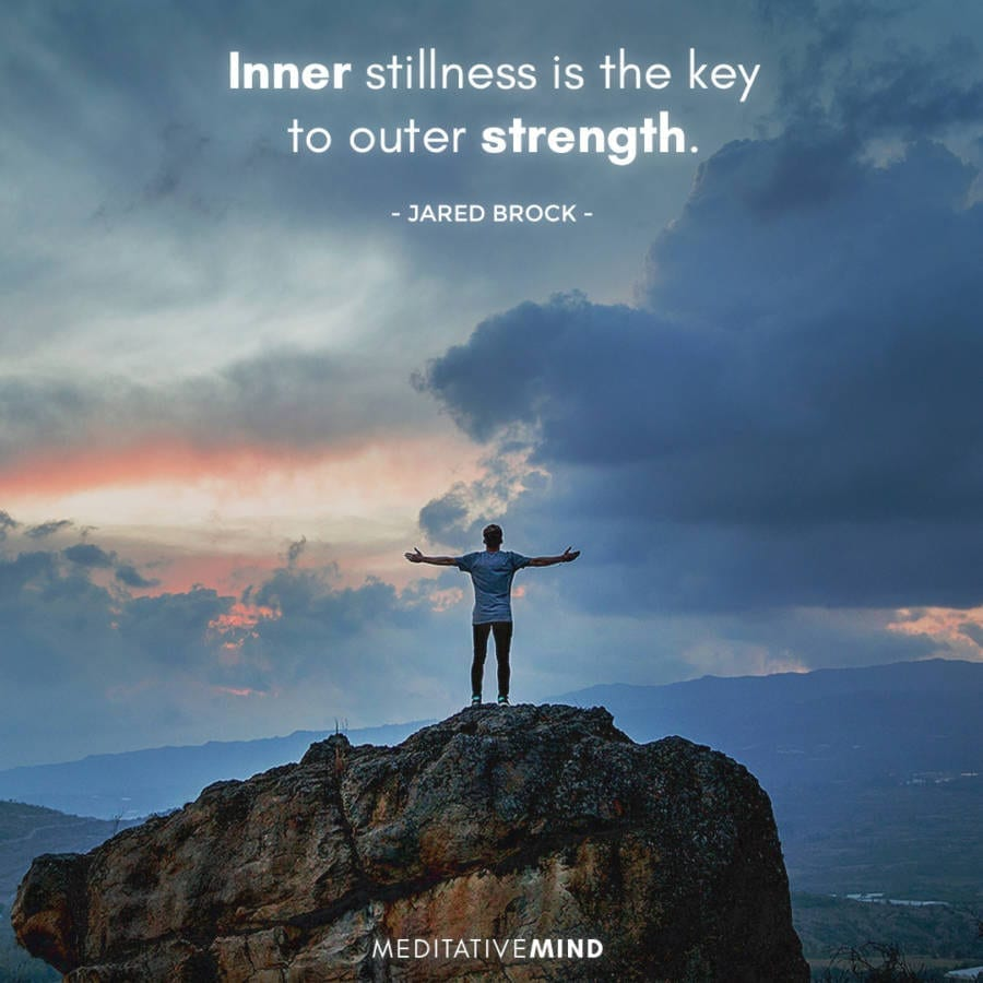 Inner stillness is the key to outer strength.