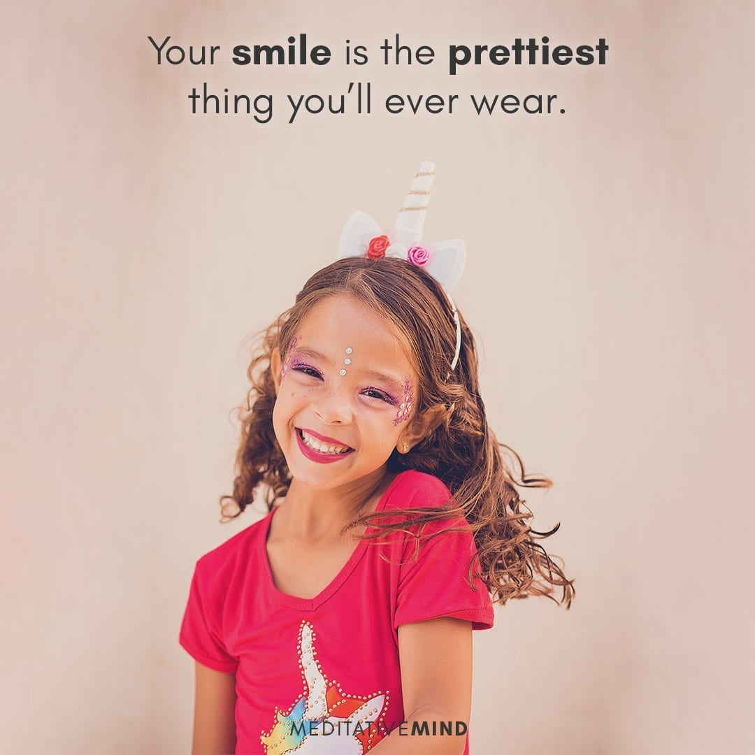 Your smile is the prettiest thing you'll ever wear.