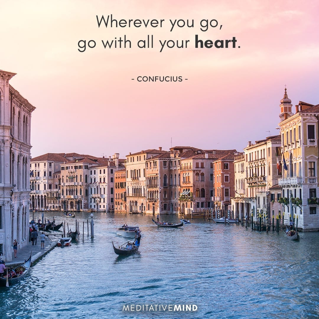 Wherever you go, go with all your heart.