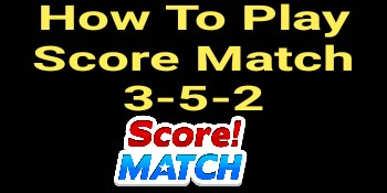How To Play Score Match 3-5-2