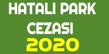 Hatalı Park Cezası 2020