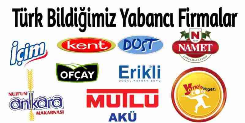 Yabancılara Geçen Markalar Türk Bildiğimiz Yabancı Firmalar