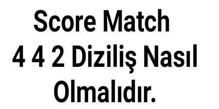 Score Match 4 4 2 Diziliş Nasıl Olmalıdır.