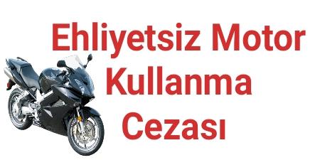 Ehliyetsiz Motor Kullanma Cezası