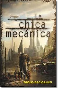 La chica mecánica. Paolo Bacigalupi
