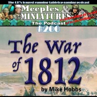 Meeples & Miniatures - Episode 200 - The War of 1812