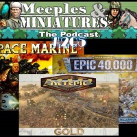 Meeples & Miniatures - Episode 205 - The EPIC Show