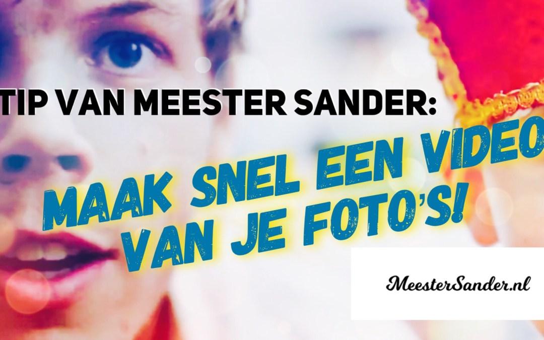Tip van meester Sander: Maak snel een filmpje van je foto's met je telefoon of tablet