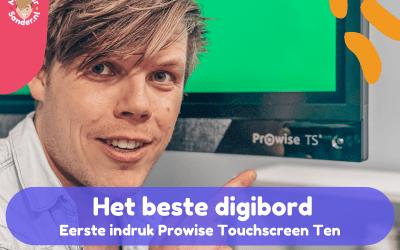Het beste digibord voor in de klas – Eerste indruk Prowise Touchscreen Ten