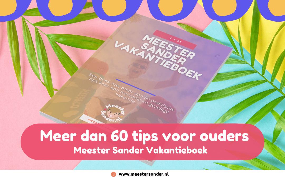 Meer dan 60 tips voor ouders – Meester Sander Vakantieboek
