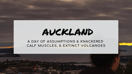 Auckland: A day of assumptions, extinct volcanoes, & knackered calf muscles
