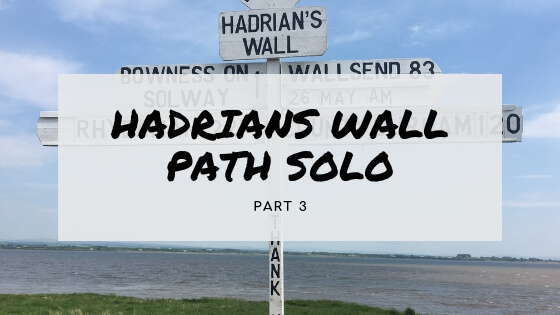 Walking the Hadrian's Wall Path Solo (Part three)