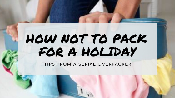 Packing for a Holiday: How not to do it (advice from a serial overpacker)