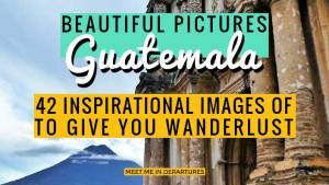 42 Beautiful Pictures of Guatemala – Images of Guatemala, To Give You Wanderlust