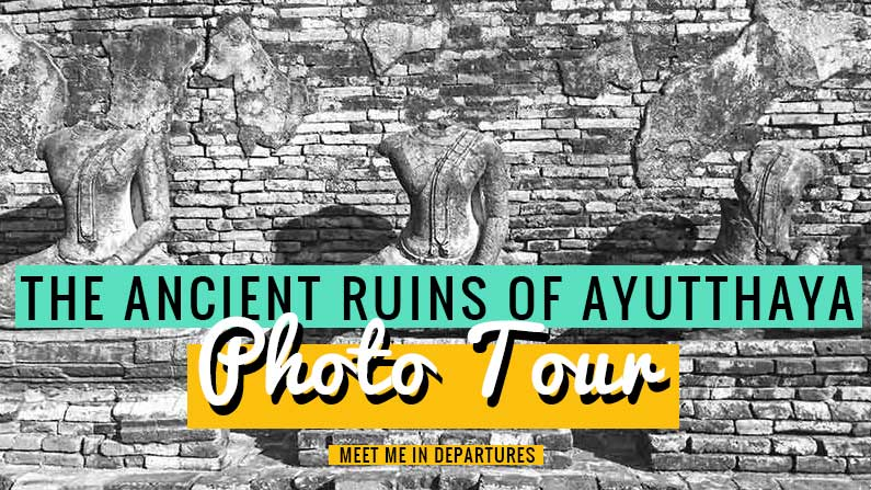 Beautiful Photos of Ayutthaya – The Ancient Kingdom of Siam [Photo Tour]