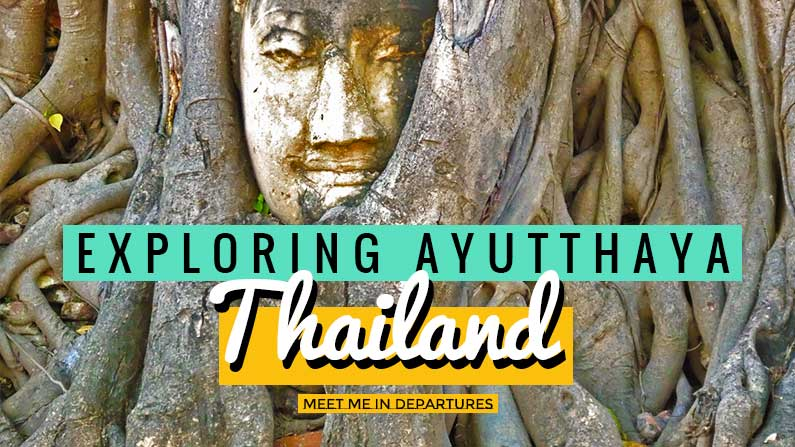 Visiting The Ruins Of Ayutthaya Temples – The Ancient Kingdom of Siam, Thailand