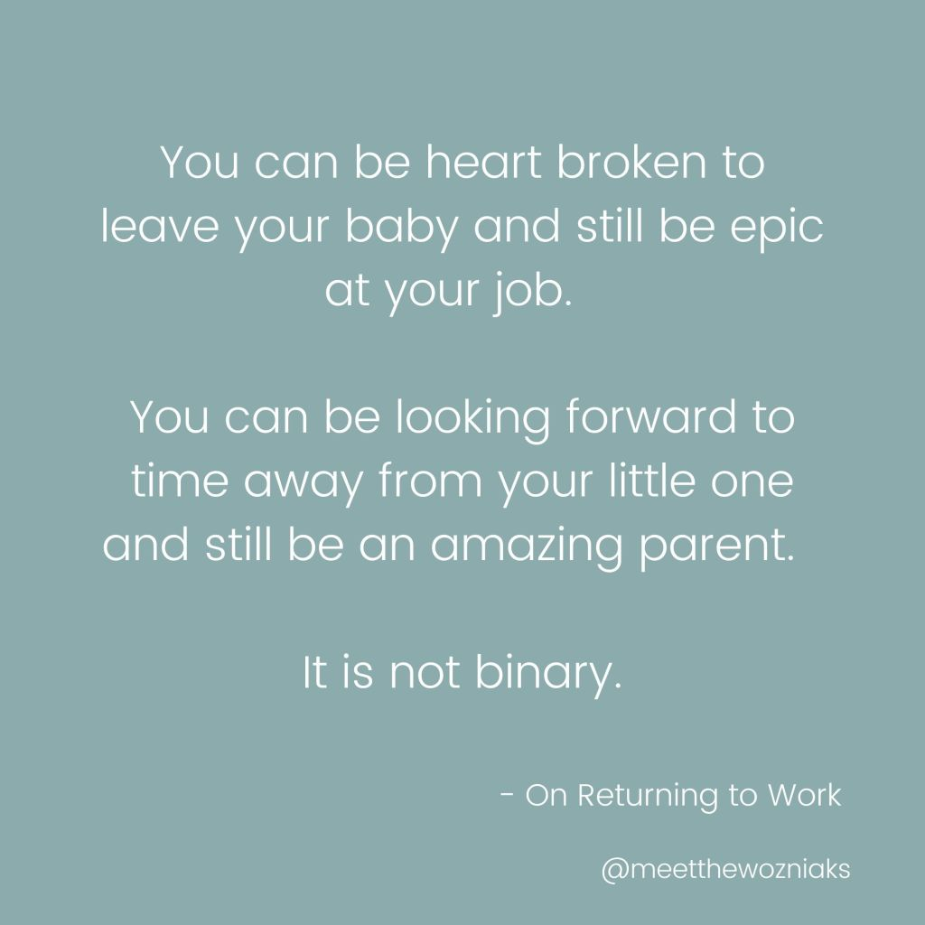 """Quote """"You can be heart broken to leave your baby and still be epic at your job.  You can be looking forward to time away from your little on and still be an amazing parent.  It is not binary."""""""