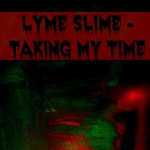 Lyme Slime Taking My Time – My Lyme Story Part 6