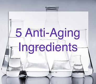 5 Popular—and Effective– Anti-Aging Ingredients
