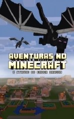 Aventuras no Minecraft: O Ataque do Ender Dragon