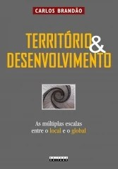 Território e Desenvolvimento: As Multiplas Escalas Entre o Local e o Global