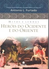 Mitos E Lendas Heróis Do Ocidente E Do Oriente