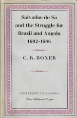 Salvador de Sá and the Struggle for Brazil and Angola 1602-1686