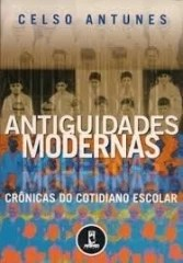 Antiguidades Modernas - Crônicas do Cotidiano Escolar