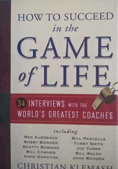 How to Succeed in the Game of Life - 34 Interviews with the World's Greatest Coaches