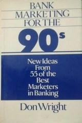 Bank Marketing for the 90′s: New Ideas 55 of the Best Marketers in Banking