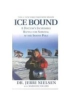 Ice Bound: A Doctor\'s Incredible Battle for Survival at the South Pole