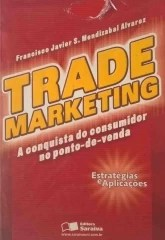 Trade Marketing - A Conquista do Consumidor no Ponto-de-venda - 1 Edição