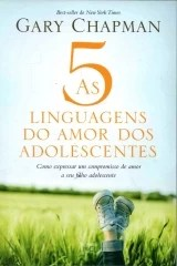 as 5 linguagens do amor dos adolescentes