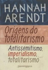 origens do totalitarismo - antissemitismo , imperialismo , totalitarismo