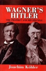 wagner\'s hitler - the prophet and his disciple