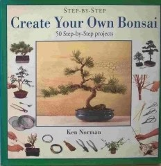 Create Your Own Bonsai - 50 Step-by-Step Projects