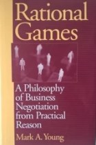 Rational Games - A Philosophy of Business Negotiation Practical Reason