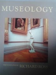 Museology - Photographs by Richard Ross