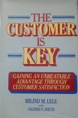 The Customer is Key: Gaining an Unbeatable Advantage Through Customer Satisfaction