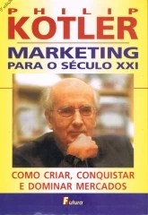Marketing para o século XXI - Como criar, conquistar e dominar mercados