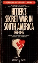 hitler's secret war in south america 1939 - 1945