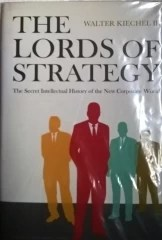 The Lords Of Strategy - - the Secret Intellectual of the New Corporate