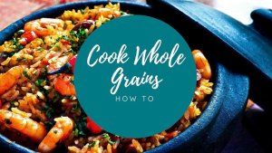Dinner in 10 - how to cook whole grains