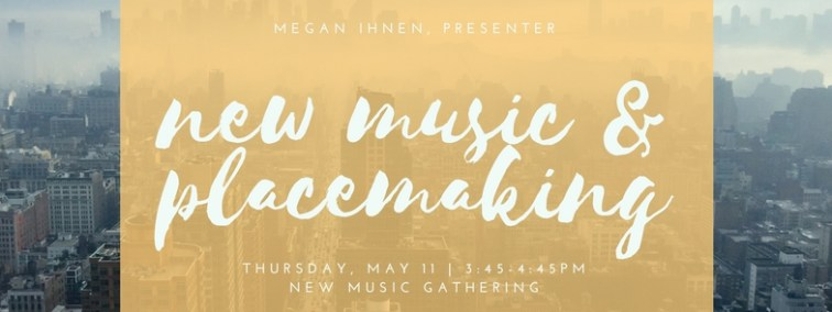 New Music and Placemaking | Megan Ihnen | Creative Placemaking Workshop